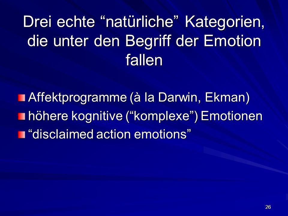 Drei echte natürliche Kategorien, die unter den Begriff der Emotion fallen
