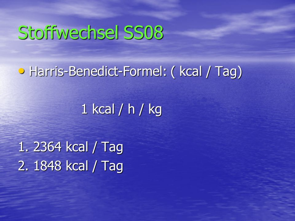 Stoffwechsel SS08 Harris-Benedict-Formel: ( kcal / Tag)