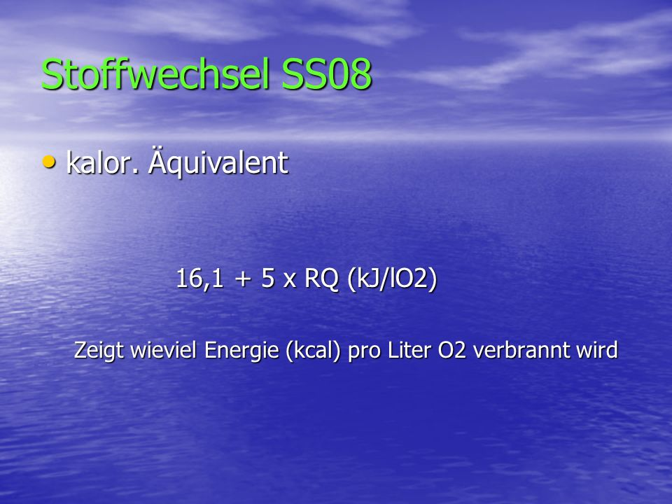 Stoffwechsel SS08 kalor. Äquivalent 16,1 + 5 x RQ (kJ/lO2)