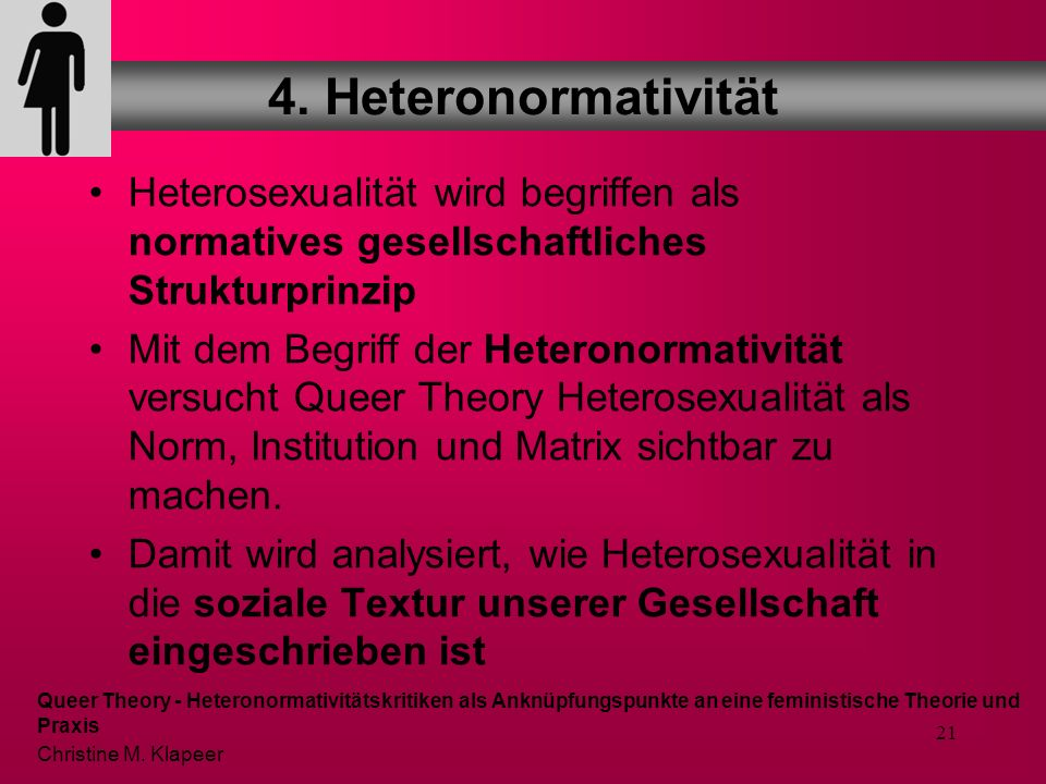 4. Heteronormativität Heterosexualität wird begriffen als normatives gesellschaftliches Strukturprinzip.