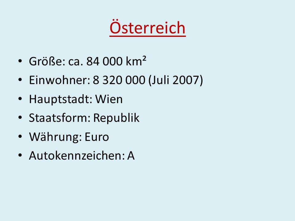 Österreich Größe: ca. 84 000 km² Einwohner: 8 320 000 (Juli 2007)