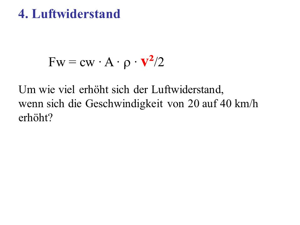 4. Luftwiderstand Fw = cw · A ·  · v²/2