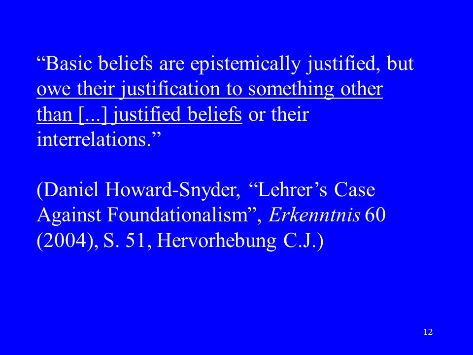 Basic beliefs are epistemically justified, but owe their justification to something other than [...] justified beliefs or their interrelations.