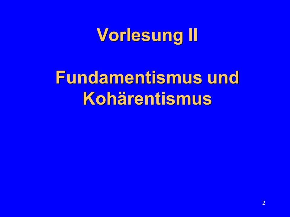 Vorlesung II Fundamentismus und Kohärentismus