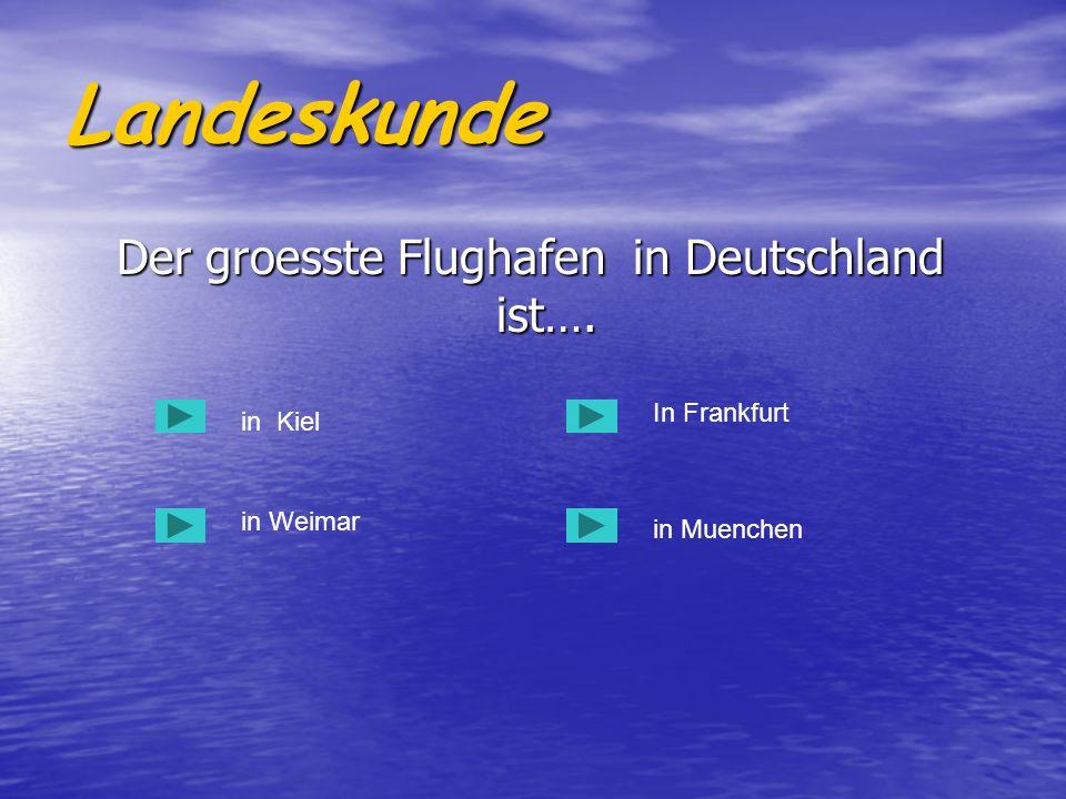 Der groesste Flughafen in Deutschland ist….