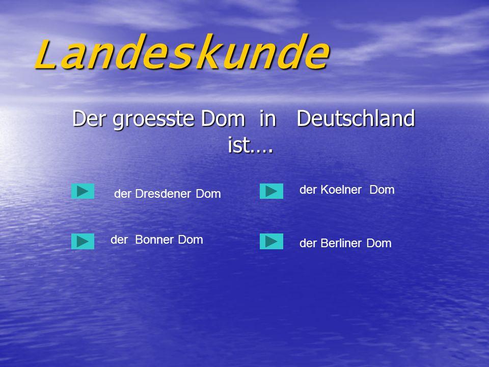 Der groesste Dom in Deutschland ist….
