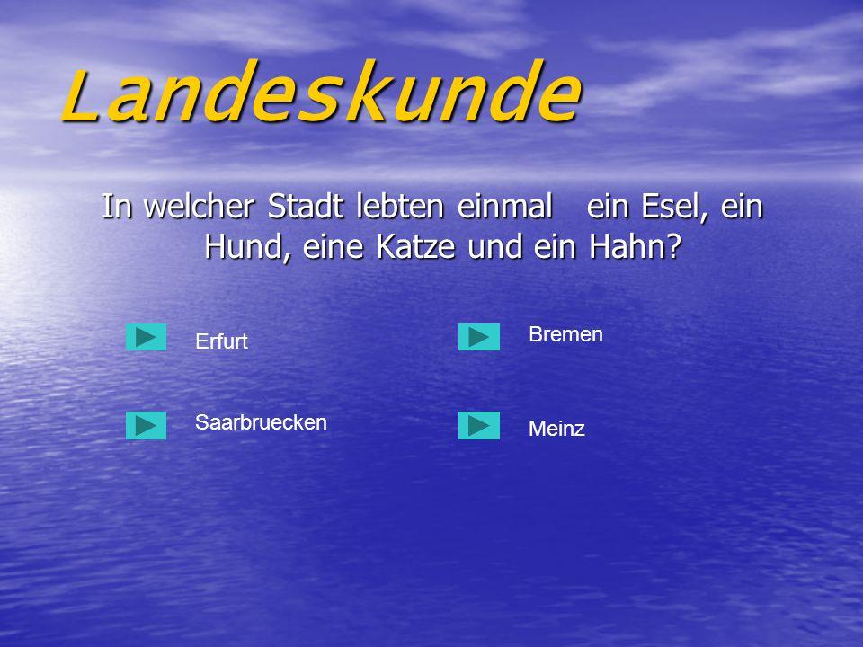 Landeskunde In welcher Stadt lebten einmal ein Esel, ein Hund, eine Katze und ein Hahn Bremen. Erfurt.