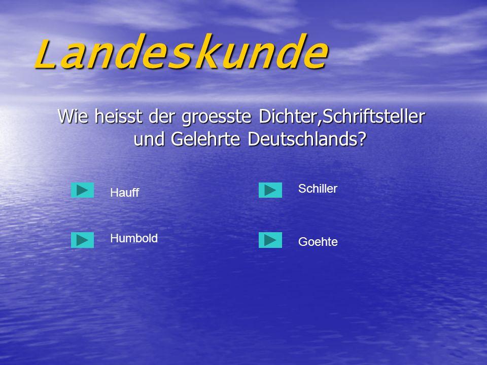Landeskunde Wie heisst der groesste Dichter,Schriftsteller und Gelehrte Deutschlands Schiller. Hauff.