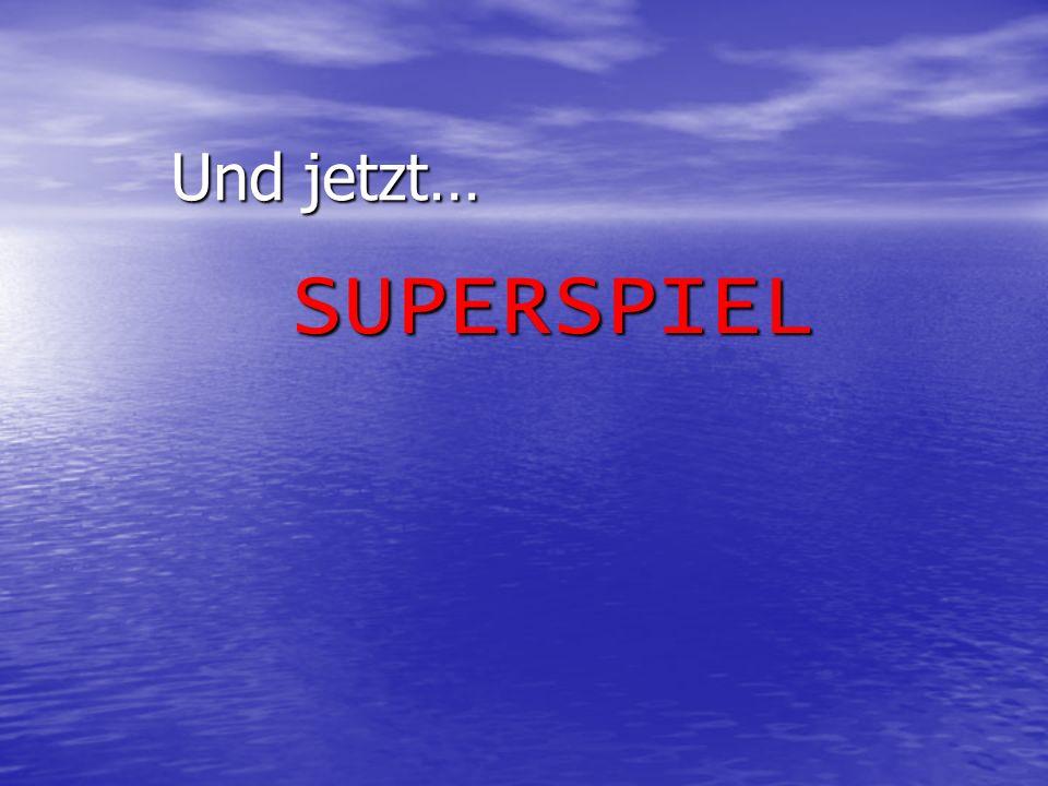 Und jetzt… SUPERSPIEL