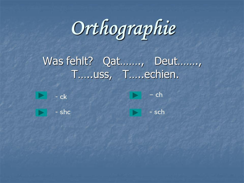 Was fehlt Qat……., Deut……., T…..uss, T…..echien.