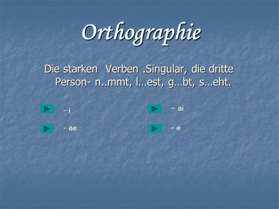 Orthographie Die starken Verben .Singular, die dritte Person- n..mmt, l…est, g…bt, s…eht. – ai. - i.