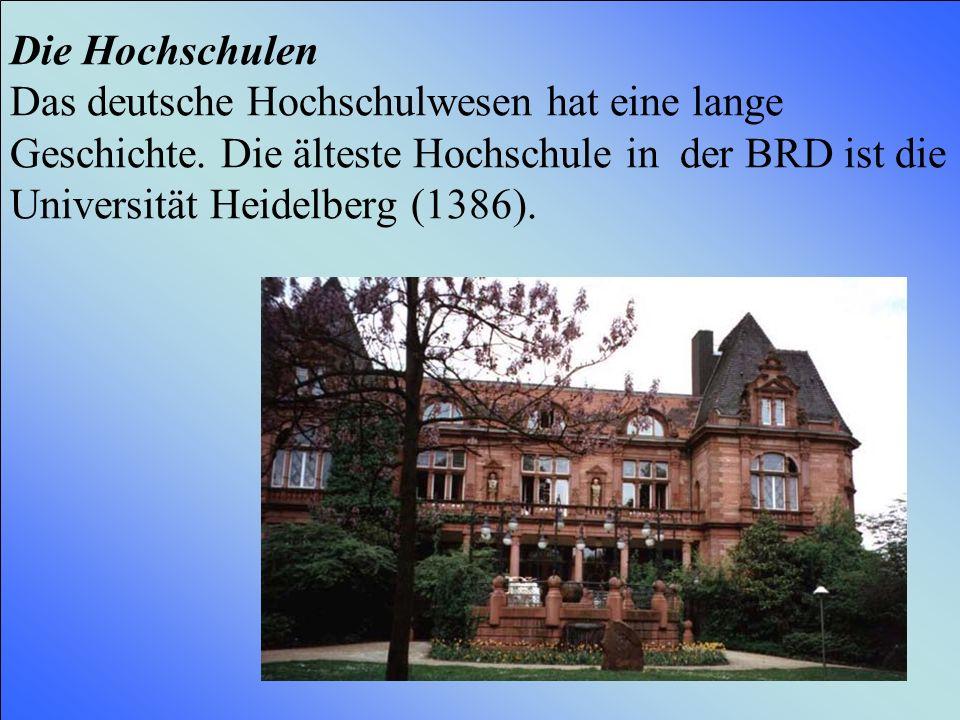 Die Hochschulen Das deutsche Hochschulwesen hat eine lange Geschichte