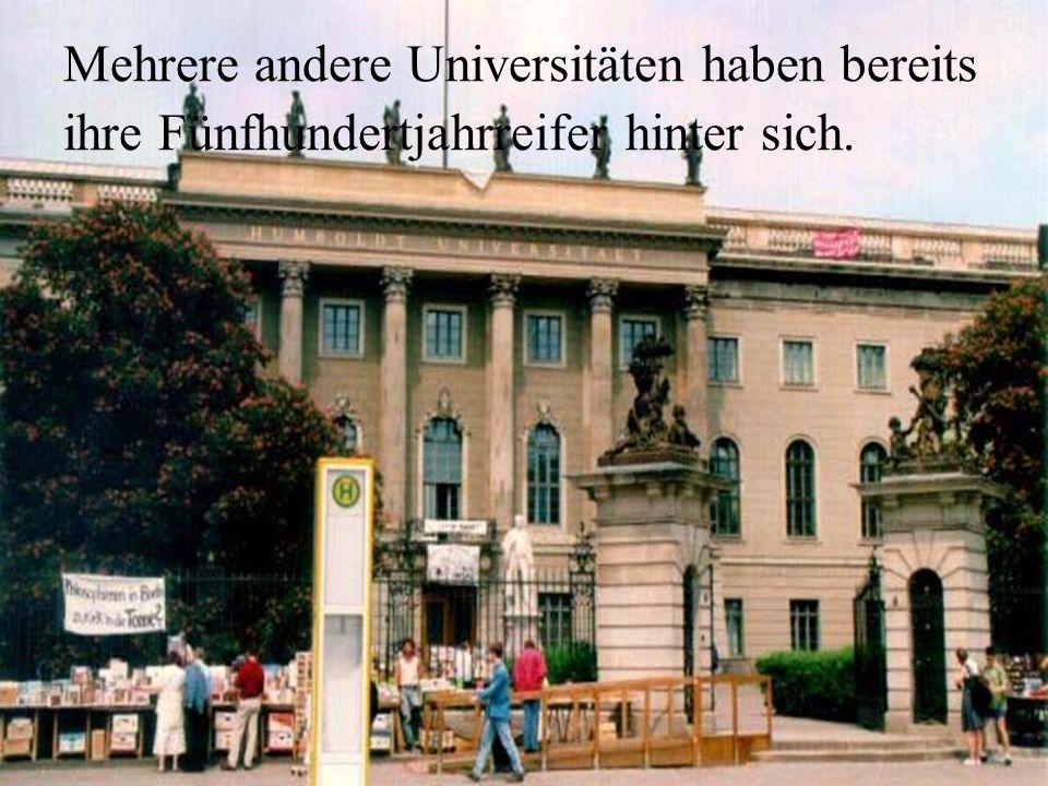 Mehrere andere Universitäten haben bereits ihre Fünfhundertjahrreifer hinter sich.