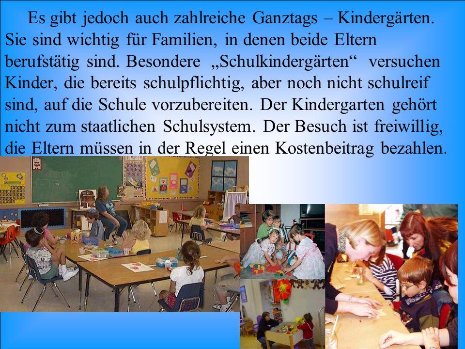Es gibt jedoch auch zahlreiche Ganztags – Kindergärten