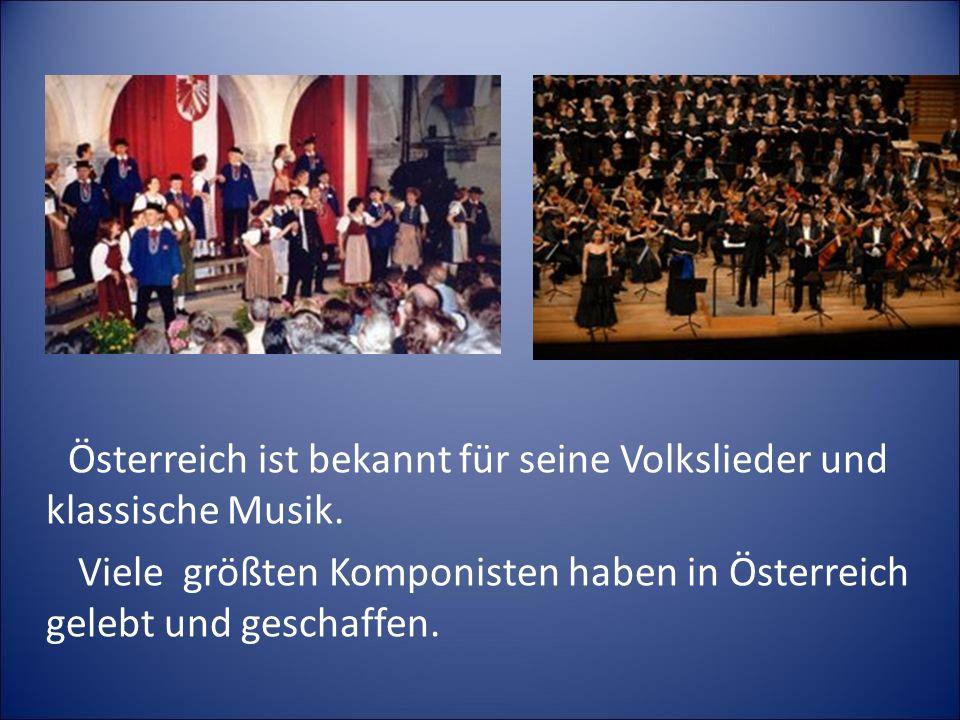 Österreich ist bekannt für seine Volkslieder und klassische Musik