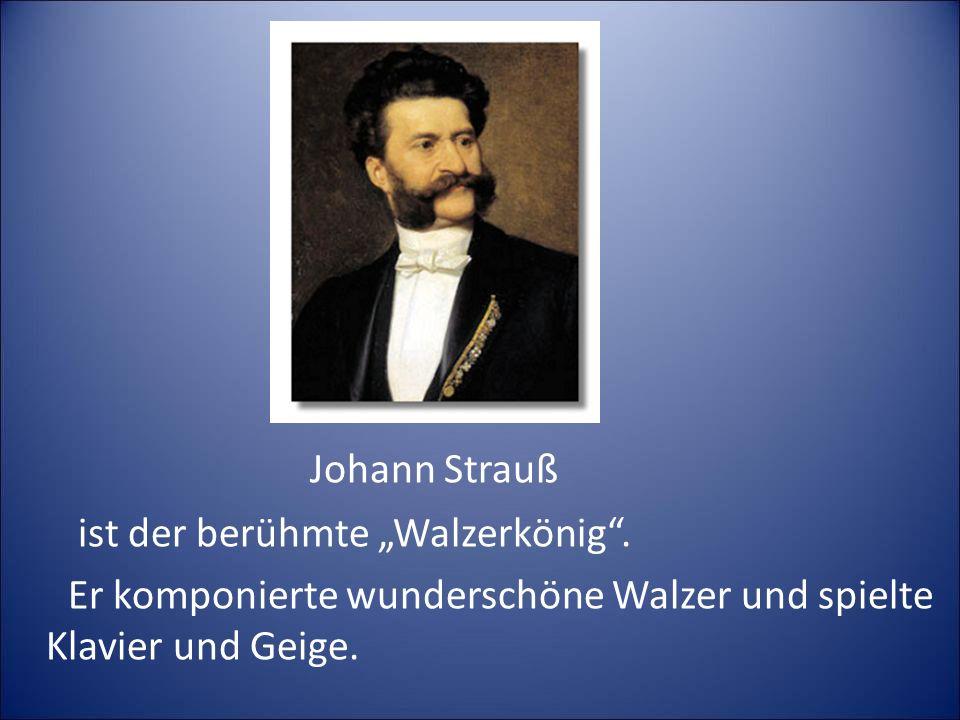 "Johann Strauß ist der berühmte ""Walzerkönig ."