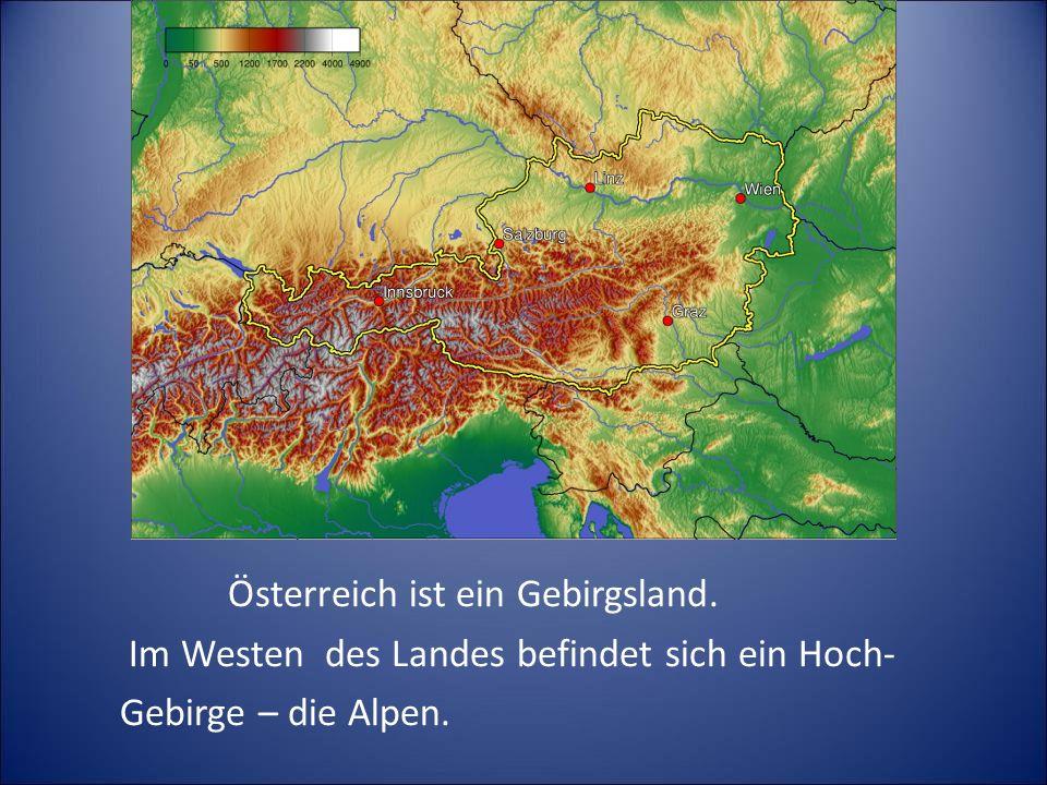 Österreich ist ein Gebirgsland.