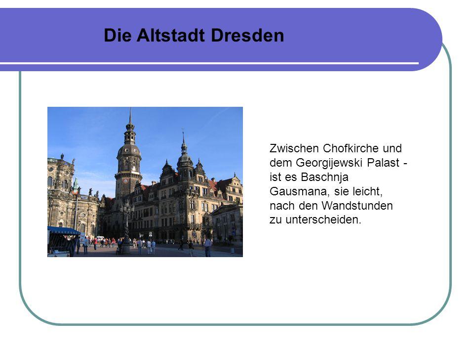 Die Altstadt Dresden Zwischen Chofkirche und dem Georgijewski Palast - ist es Baschnja Gausmana, sie leicht, nach den Wandstunden zu unterscheiden.