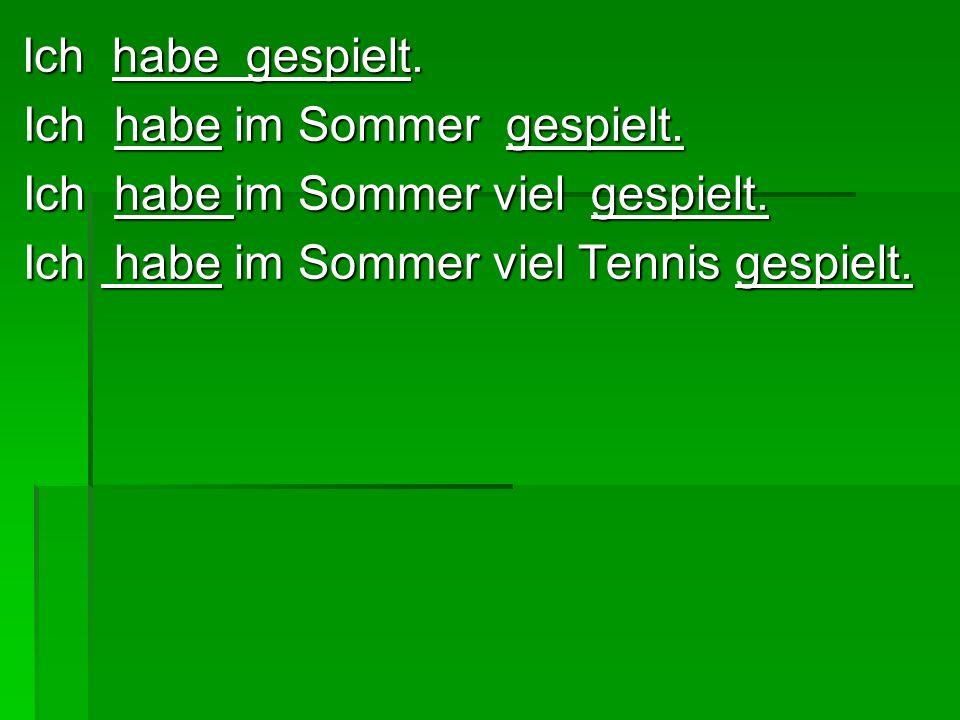 Ich habe im Sommer gespielt. Ich habe im Sommer viel gespielt.