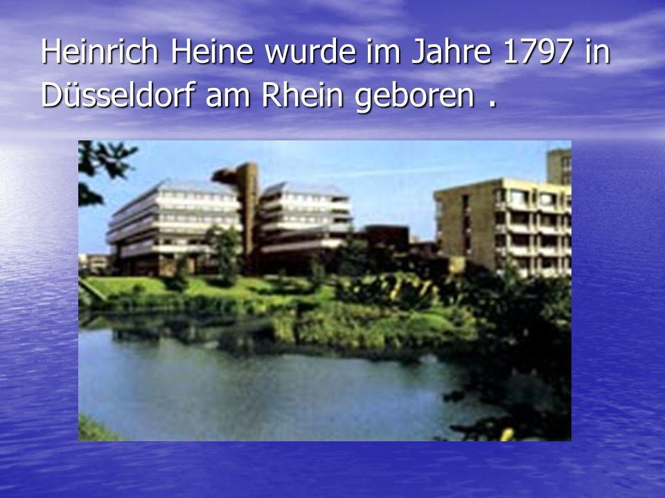 Heinrich Heine wurde im Jahre 1797 in Düsseldorf am Rhein geboren .