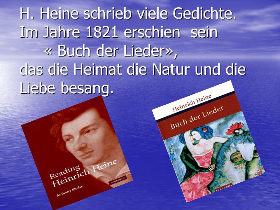 H. Heine schrieb viele Gedichte