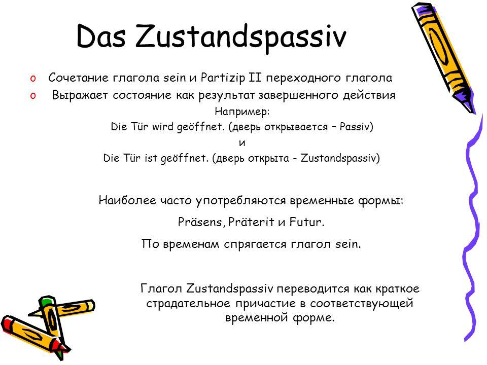 Das Zustandspassiv Сочетание глагола sein и Partizip II переходного глагола. Выражает состояние как результат завершенного действия.