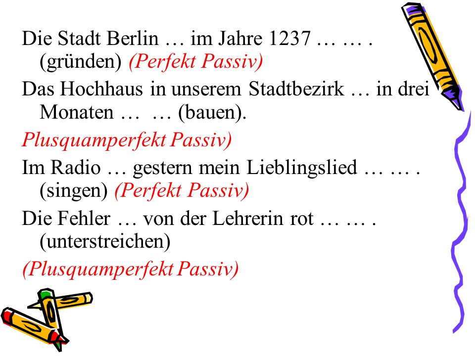 Die Stadt Berlin … im Jahre 1237 … … . (gründen) (Perfekt Passiv)