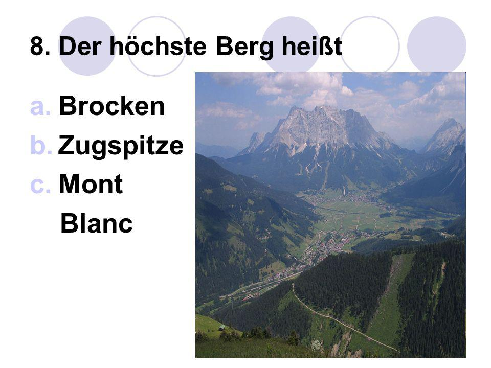 8. Der höchste Berg heißt Brocken Zugspitze Mont Blanc