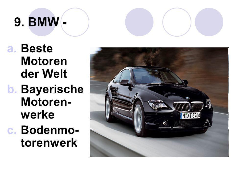 9. BMW - Beste Motoren der Welt Bayerische Motoren-werke