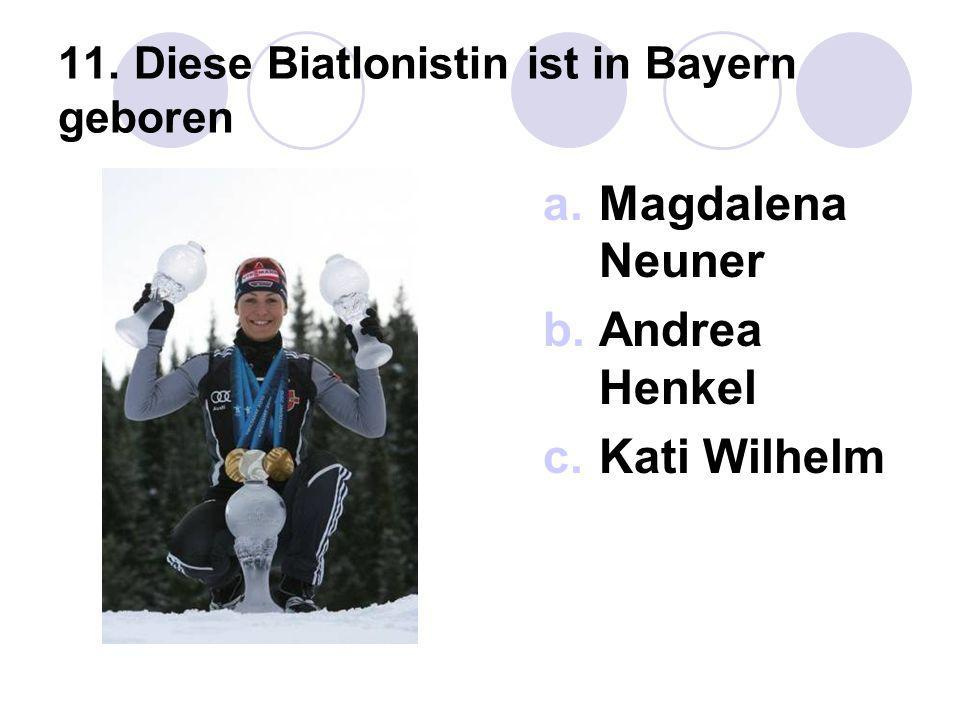 11. Diese Biatlonistin ist in Bayern geboren