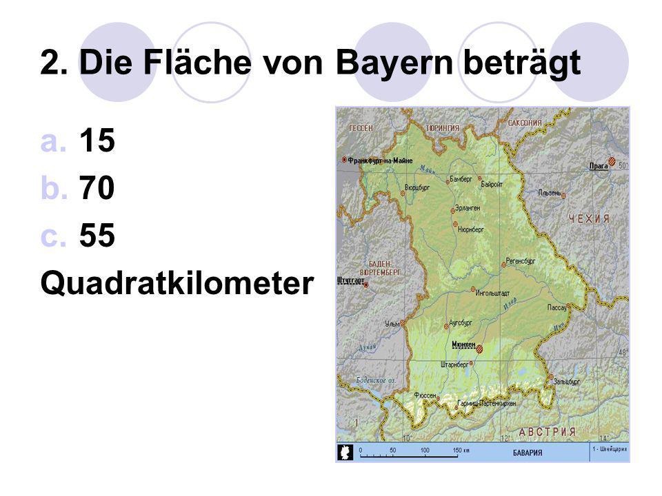 2. Die Fläche von Bayern beträgt