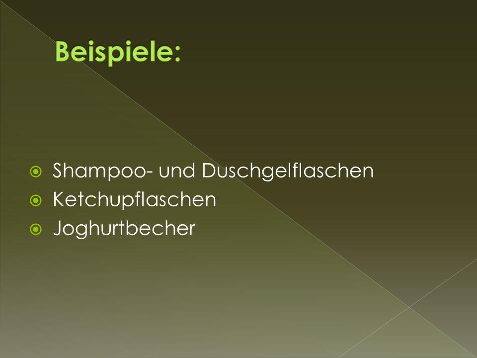 Beispiele: Shampoo- und Duschgelflaschen Ketchupflaschen Joghurtbecher