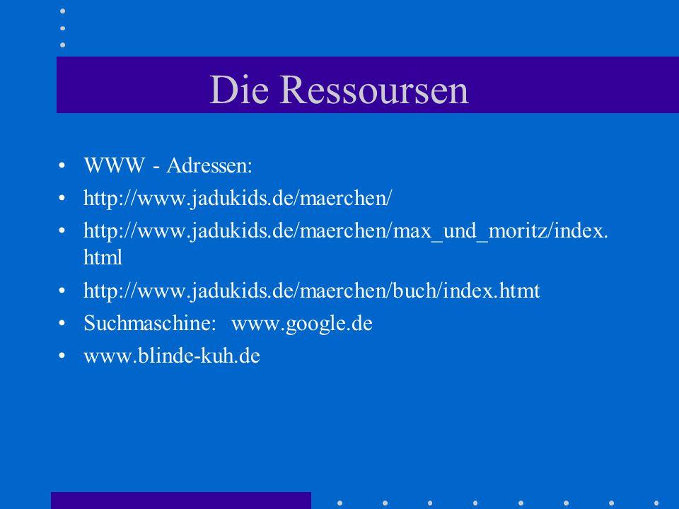 Die Ressoursen WWW - Adressen: http://www.jadukids.de/maerchen/
