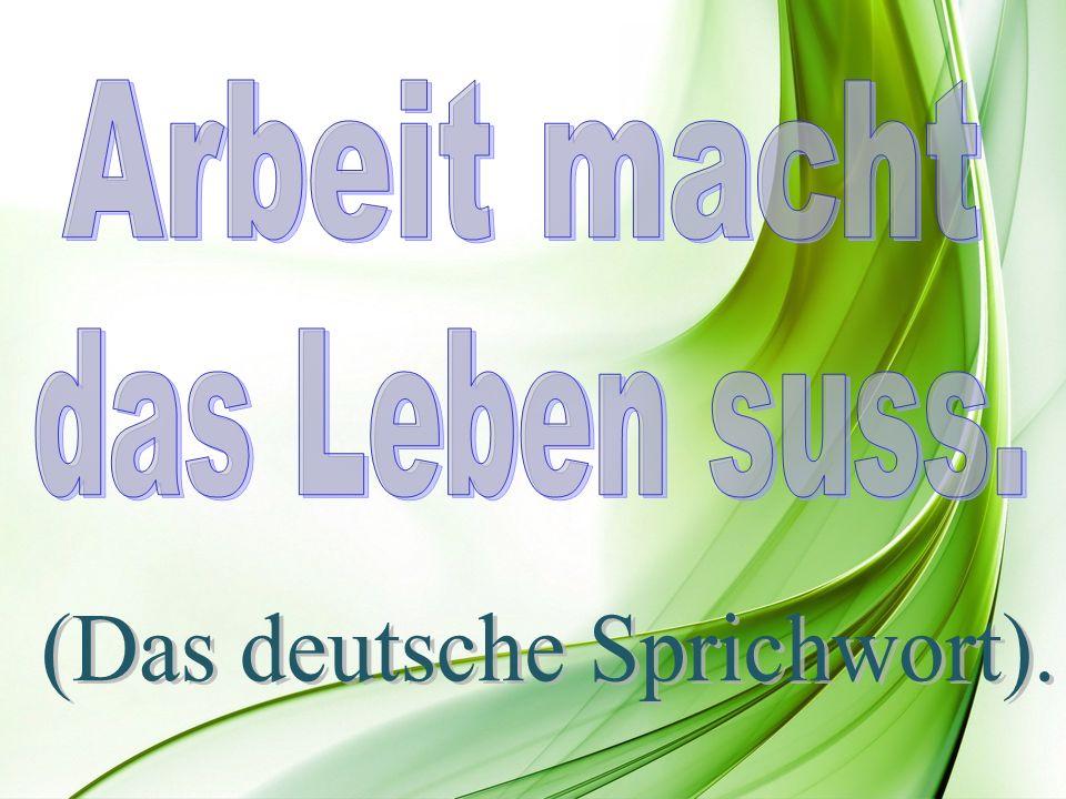 (Das deutsche Sprichwort).