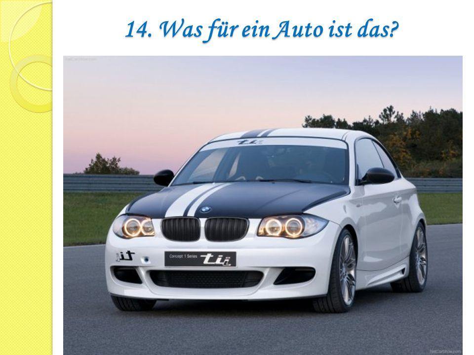 14. Was für ein Auto ist das