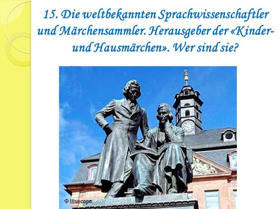 15. Die weltbekannten Sprachwissenschaftler und Märchensammler
