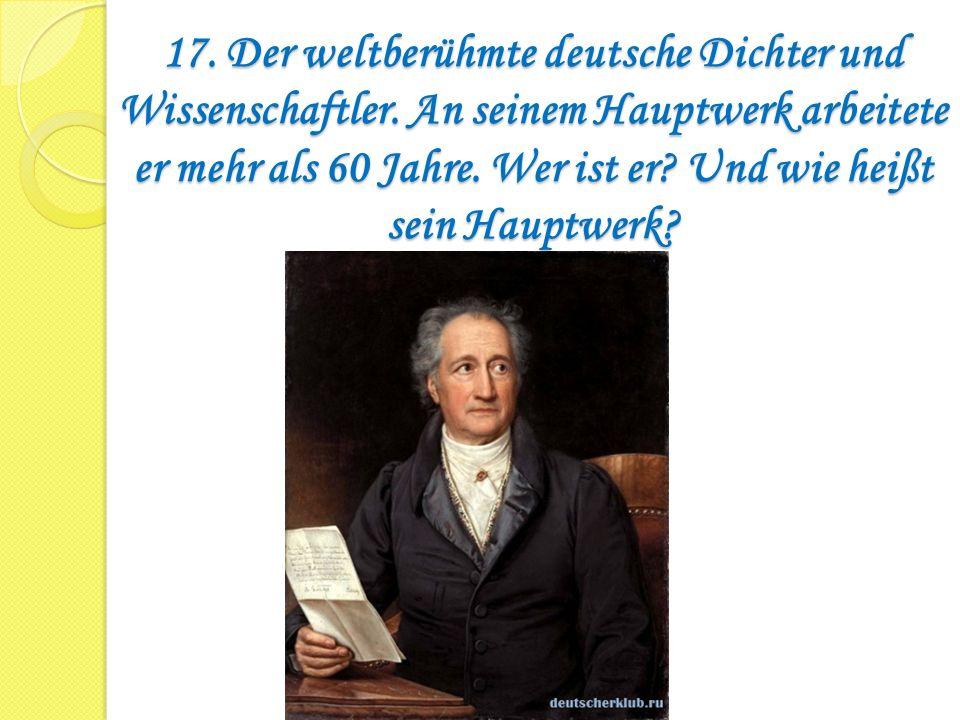 17. Der weltberühmte deutsche Dichter und Wissenschaftler