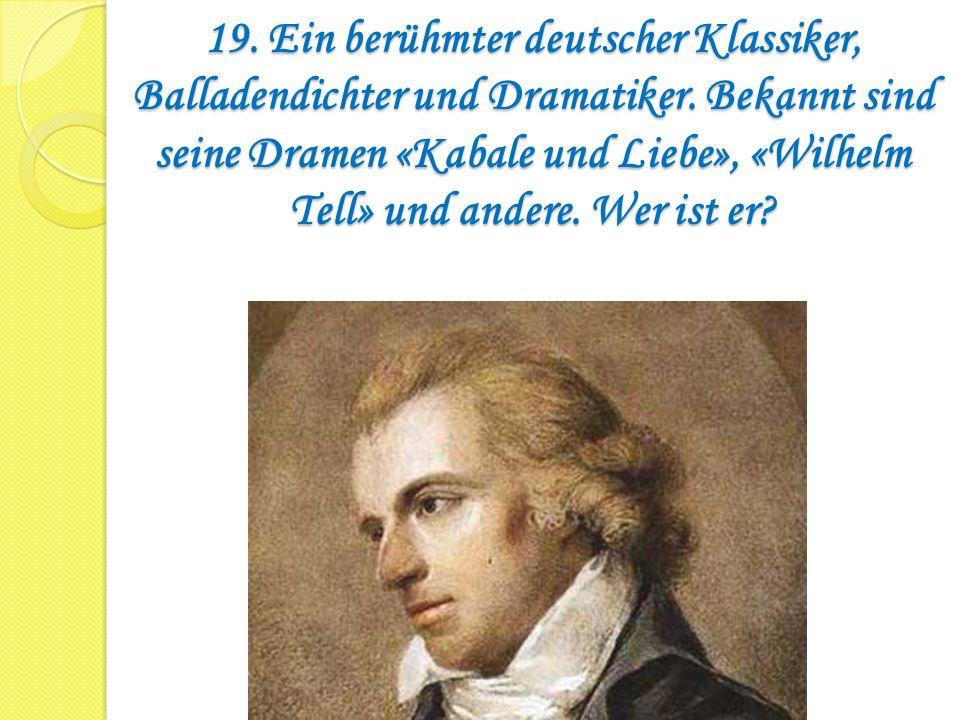 19. Ein berühmter deutscher Klassiker, Balladendichter und Dramatiker