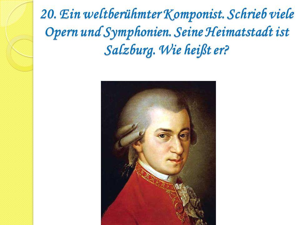 20. Ein weltberühmter Komponist. Schrieb viele Opern und Symphonien