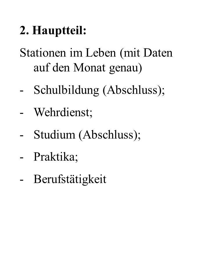 2. Hauptteil: Stationen im Leben (mit Daten auf den Monat genau) Schulbildung (Abschluss); Wehrdienst;