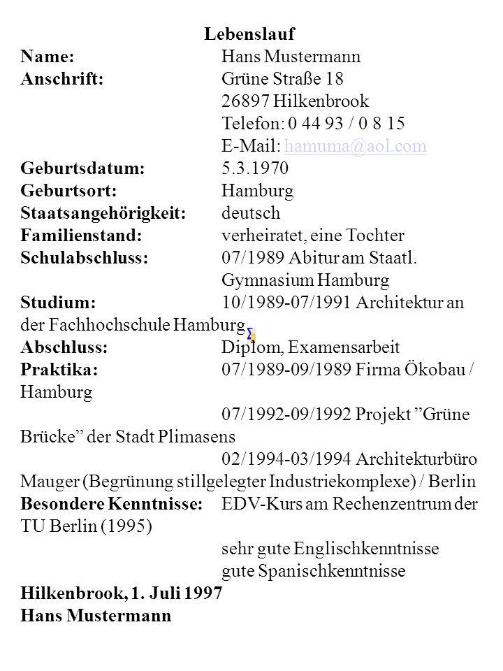 LebenslaufName: Hans Mustermann. Anschrift: Grüne Straße 18. 26897 Hilkenbrook. Telefon: 0 44 93 / 0 8 15.