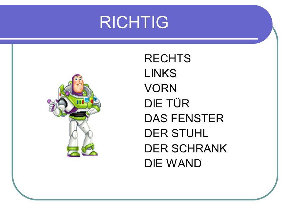 RICHTIG RECHTS LINKS VORN DIE TÜR DAS FENSTER DER STUHL DER SCHRANK