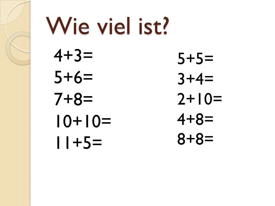 Wie viel ist 4+3= 5+6= 7+8= 10+10= 11+5= 5+5= 3+4= 2+10= 4+8= 8+8=