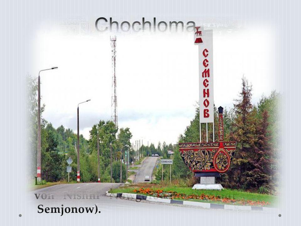Chochloma Lage der Siedlung Chochloma ist nördlich