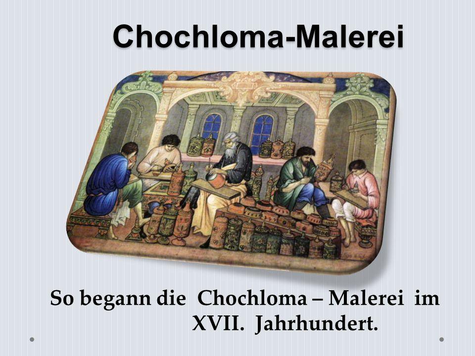 Chochloma-Malerei So begann die Chochloma – Malerei im