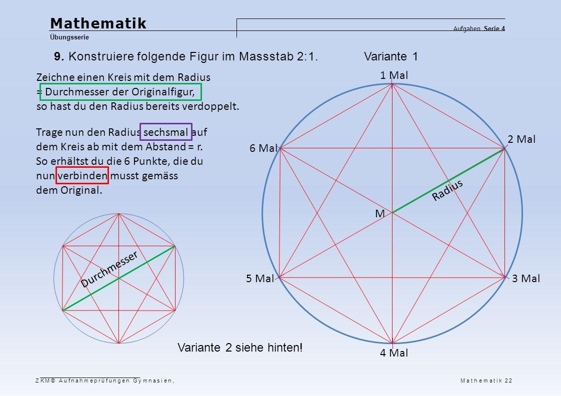 Mathematik 9. Konstruiere folgende Figur im Massstab 2:1. Variante 1