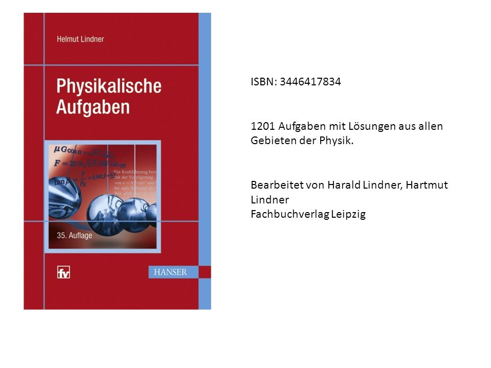 ISBN: 3446417834 1201 Aufgaben mit Lösungen aus allen Gebieten der Physik.