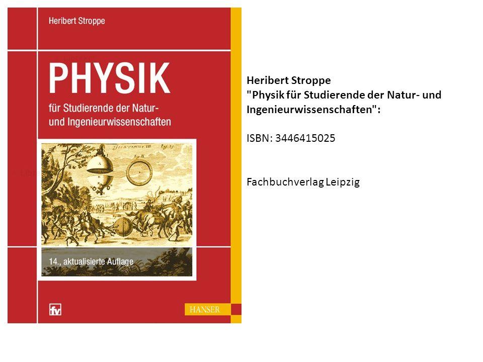 Heribert Stroppe Physik für Studierende der Natur- und Ingenieurwissenschaften : ISBN: 3446415025.