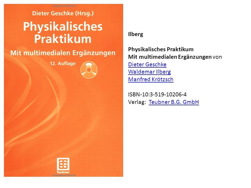 Ilberg Physikalisches Praktikum. Mit multimedialen Ergänzungen von. Dieter Geschke. Waldemar Ilberg.