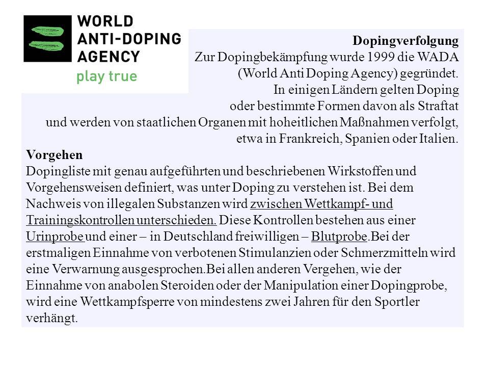 Dopingverfolgung Zur Dopingbekämpfung wurde 1999 die WADA. (World Anti Doping Agency) gegründet. In einigen Ländern gelten Doping.
